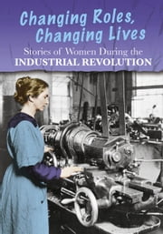 Stories of Women During the Industrial Revolution - Changing Roles, Changing Lives ebook by Ben Hubbard