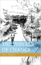 The Wheels of Chance (Illustrated) ebook by Herbert George Wells