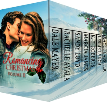 Romancing Christmas Volume II ebook by Sandy Loyd,Dale Mayer,Rachelle Ayala,Marcia James,K.T. Roberts,Leslie Lynch,Kayce Lassiter