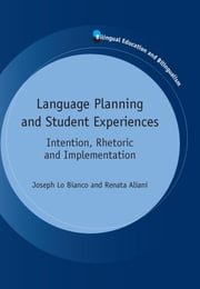 Language Planning and Student Experiences - Intention, Rhetoric and Implementation ebook by Joseph Lo Bianco,Renata Aliani