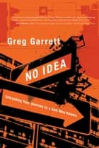 No Idea - Entrusting Your Journey to a God Who Knows ebook by Greg Garrett