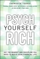 Psych Yourself Rich: Get the Mindset and Discipline You Need to Build Your Financial Life - Get the Mindset and Discipline You Need to Build Your Financial Life ebook by Farnoosh Torabi