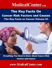 The Key Facts on Cancer Risk Factors and Causes - The Key Facts on Cancer Volume III: Everything You Need to Know About Cancer Risk Factors and Causes ebook by Patrick W. Nee