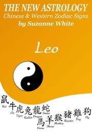 Leo The New Astrology – Chinese and Western Zodiac Signs: The New Astrology by Sun Sign - New Astrology by Sun Signs, #5 ebook by Suzanne White
