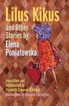 Lilus Kikus and Other Stories by Elena Poniatowska ebook by Elena Poniatowska,Elizabeth Coonrod Martínez,Leonora Carrington