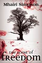 The Scent of Freedom ebook by Mhairi Simpson