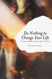 Do Nothing to Change Your Life - Discovering What Happens When You Stop ebook by Stephen Cottrell