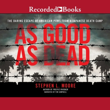 As Good as Dead - The Daring Escape of American POWs From a Japanese Death Camp audiobook by Stephen L. Moore