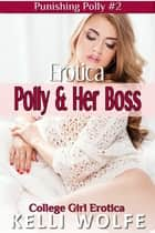 Erotica: Polly and Her Boss ebook by Kelli Wolfe