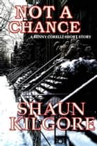 Not A Chance ebook by Shaun Kilgore
