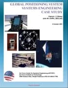 Global Positioning System (GPS) Systems Engineering Case Study - Technical Information and Program History of America's NAVSTAR Navigation Satellites 電子書 by Progressive Management