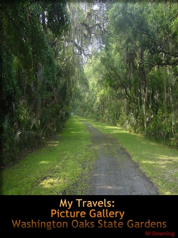 My Travels: Picture Gallery Washington Oaks State Gardens ebook by M Downing