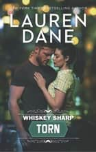 Whiskey Sharp: Torn (Whiskey Sharp, Book 3) ebook by Lauren Dane