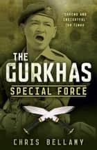 The Gurkhas - Special Force ebook by Chris Bellamy