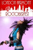 London Harmony: Roctoberfest ebook by Erik Schubach