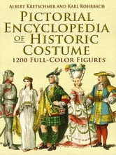 Pictorial Encyclopedia of Historic Costume: 12 Full-Color Figures ebook by Albert Kretschmer