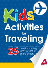 Kids' Activities for Traveling: 25 boredom-busting ideas for tons of on-the-go fun! ebook by Editors of Adams Media