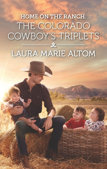 Home on the Ranch: The Colorado Cowboy's Triplets ebook by Laura Marie Altom
