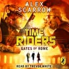 TimeRiders: Gates of Rome (Book 5) audiobook by Alex Scarrow