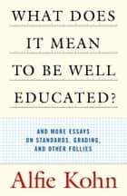 What Does It Mean to Be Well Educated? ebook by Alfie Kohn