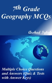 7th Grade Geography MCQs: Multiple Choice Questions and Answers (Quiz & Tests with Answer Keys) ebook by Arshad Iqbal