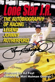 Lone Star J.R. - The Autobiography of Racing Legend Johnny Rutherford ebook by Johnny Rutherford,David Craft,A.J. Foyt,Mari Hulman George