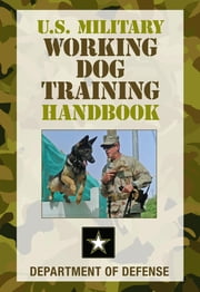 U.S. Military Working Dog Training Handbook ebook by Department of Defense