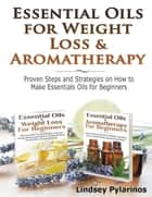 Essential Oils & Weight Loss for Beginners & Essential Oils & Aromatherapy for Beginners ebook by Lindsey P
