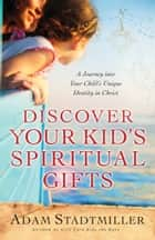 Discover Your Kid's Spiritual Gifts ebook by Adam Stadtmiller,Susie Larson