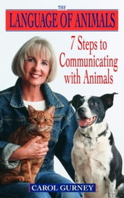 The Language of Animals - 7 Steps to Communicating with Animals ebook by Carol Gurney