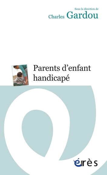 Parents d'enfant handicapé ebook by Charles GARDOU