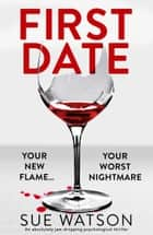First Date - An absolutely jaw-dropping psychological thriller ebook by Sue Watson
