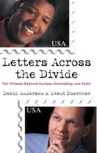 Letters Across the Divide ebook by Brent Zuercher,David Anderson