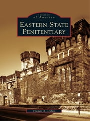 Eastern State Penitentiary ebook by Francis X. Dolan