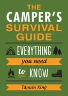 The Camper's Survival Guide: Everything You Need to Know ebook by Tamsin King