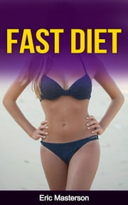 Fast Diet - The Ultimate Fast Diet Guide ebook by Dr. Eric Masterson