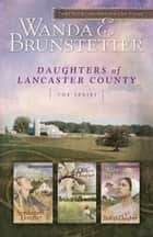 Daughters of Lancaster County: The Series - The Series ebook by Wanda E. Brunstetter