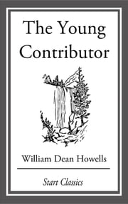 The Young Contributor - From 'Literature and Life' ebook by William Dean Howells