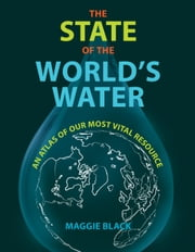 The State of the World's Water ebook by Maggie Black