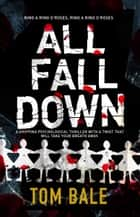 All Fall Down - A gripping psychological thriller with a twist that will take your breath away ebook by