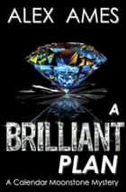 A Brilliant Plan ebook by Alex Ames