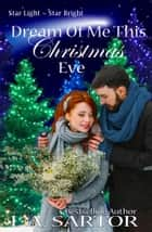 Dream Of Me This Christmas Eve ebook by L.A. Sartor