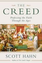 The Creed: Professing the Faith Through the Ages ebook by Scott Hahn