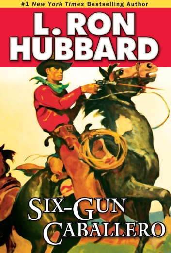 Six-Gun Caballero ebook by L. Ron Hubbard