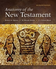 Anatomy of the New Testament - Seventh Edition ebook by Robert A. Spivey,D. Moody Smith,C. Clifton Black