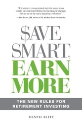 Save Smart, Earn More: The New Rules for Retirement Investing ebook by Dennis Blitz
