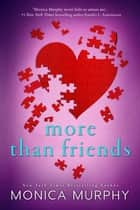 More Than Friends eBook by Monica Murphy