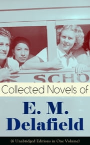Collected Novels of E. M. Delafield (6 Unabridged Editions in One Volume) - Zella Sees Herself, The War Workers, Consequences, Tension, The Heel of Achilles & Humbug by the Prolific Author of The Diary of a Provincial Lady, Thank Heaven Fasting and The Way Things Are ebook by E. M. Delafield