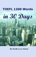 TOEFL 1200 Words in 30 Days eBook von Pacific Lava