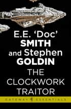The Clockwork Traitor ebook by Stephen Goldin,E.E. 'Doc' Smith